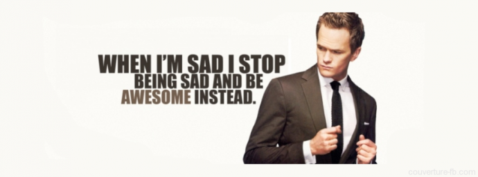 Barney Stinson – when I'm sad