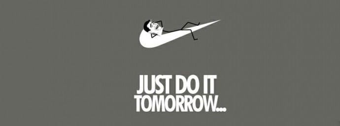 Just do it tomorrow